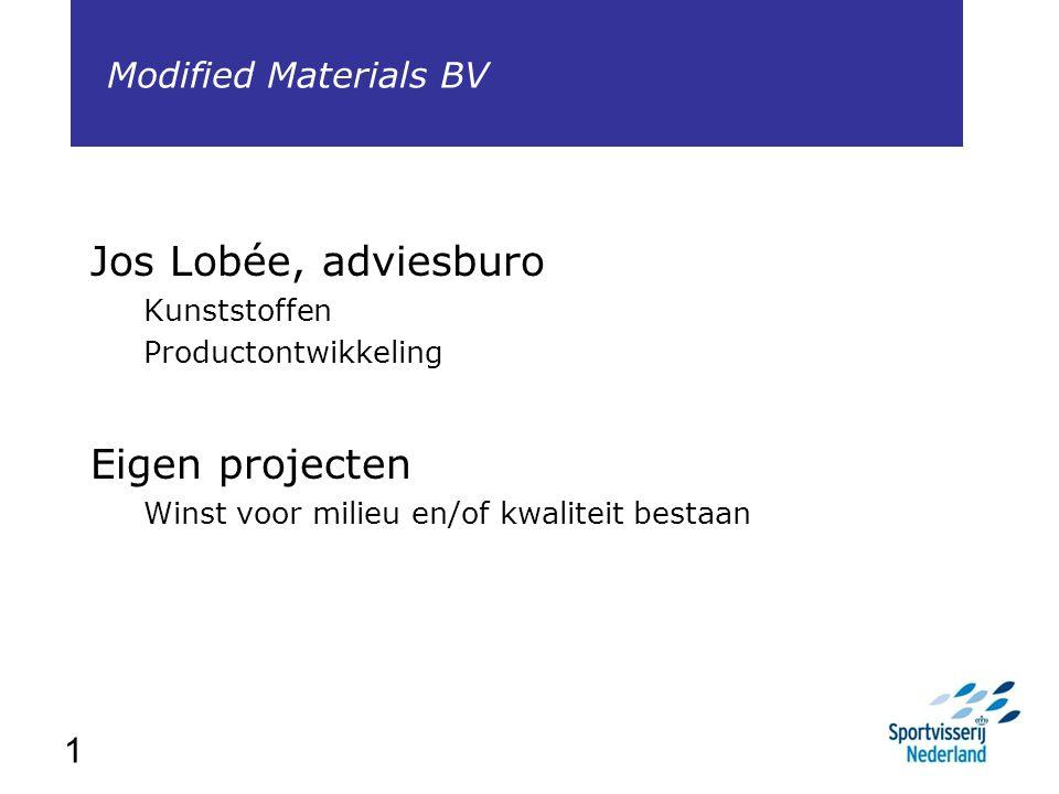 1 Jos Lobée, adviesburo Kunststoffen Productontwikkeling Eigen projecten Winst voor milieu en/of kwaliteit bestaan Modified Materials BV