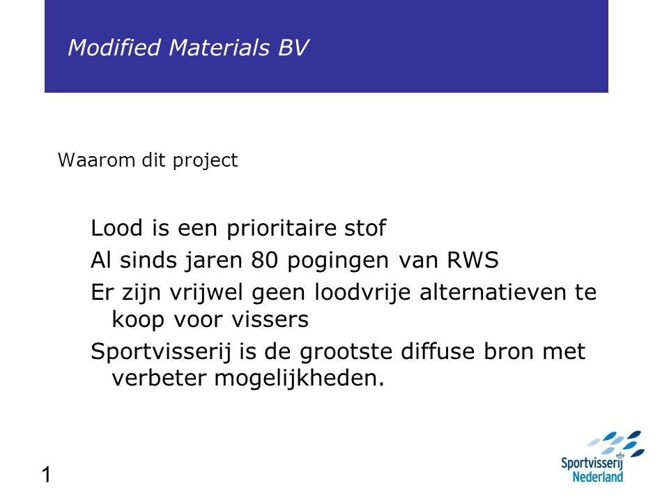 1 Waarom dit project Lood is een prioritaire stof Al sinds jaren 80 pogingen van RWS Er zijn vrijwel geen loodvrije alternatieven te koop voor vissers
