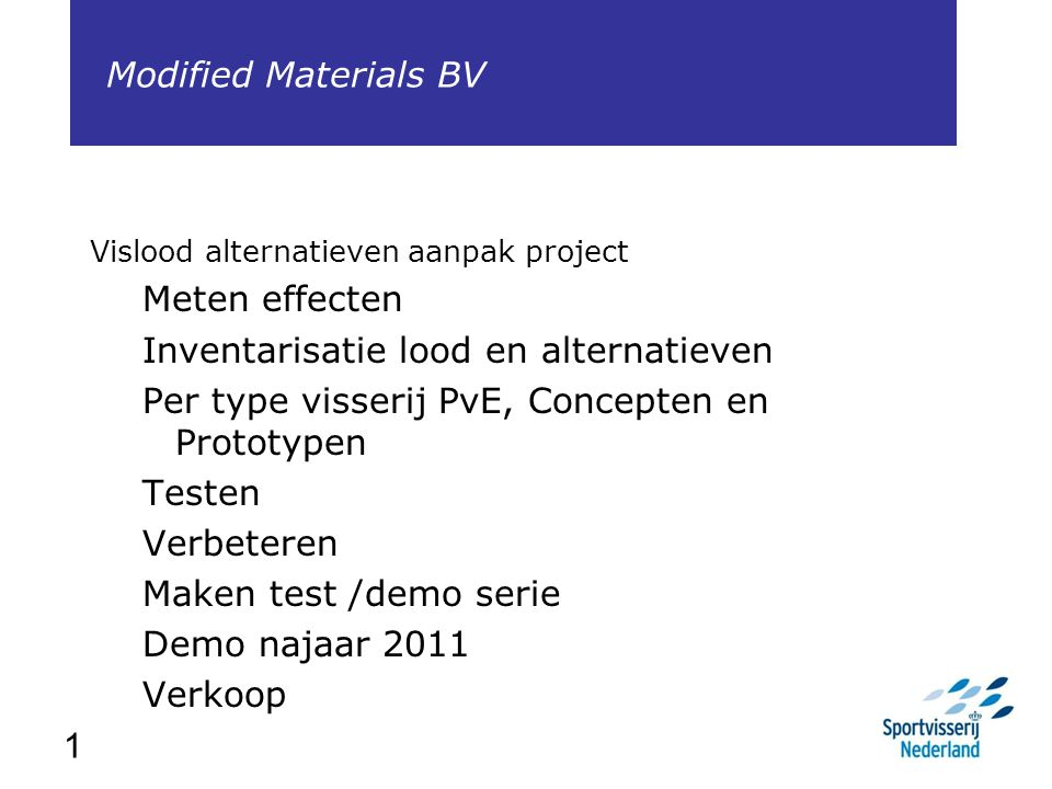 1 Vislood alternatieven aanpak project Meten effecten Inventarisatie lood en alternatieven Per type visserij PvE, Concepten en Prototypen Testen Verbe