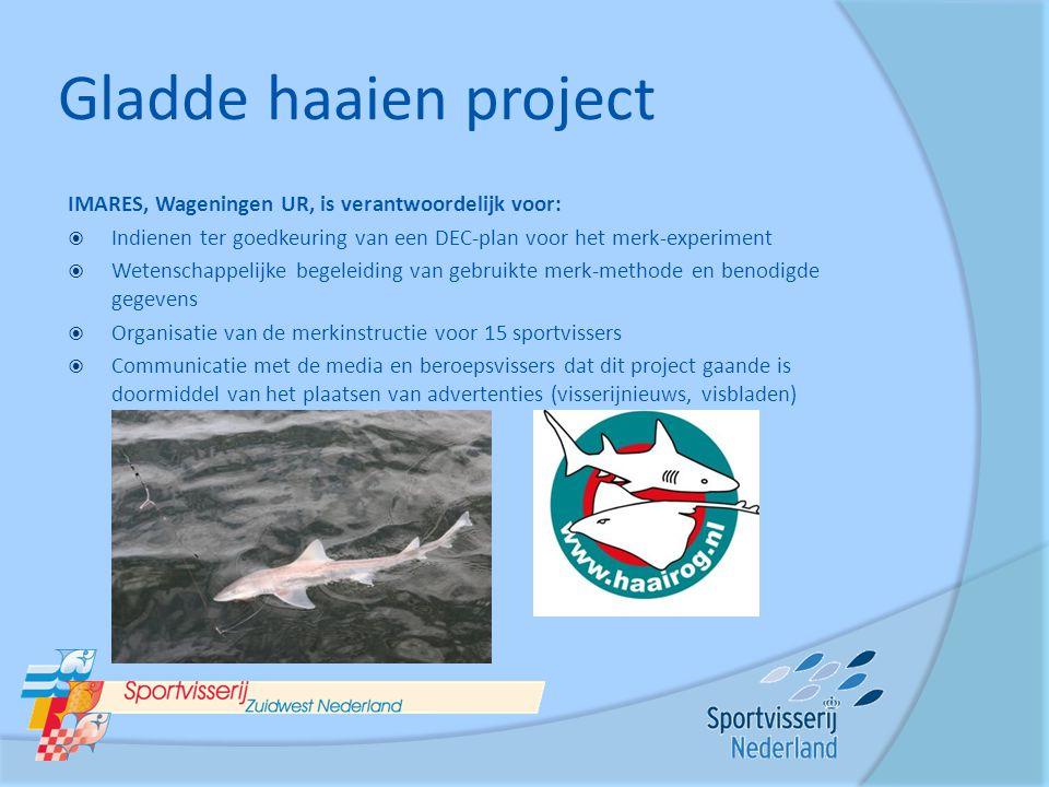 Gladde haaien project IMARES, Wageningen UR, is verantwoordelijk voor:  Indienen ter goedkeuring van een DEC-plan voor het merk-experiment  Wetensch