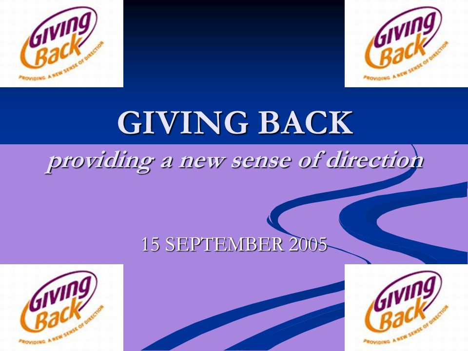 GIVING BACK providing a new sense of direction 15 SEPTEMBER 2005