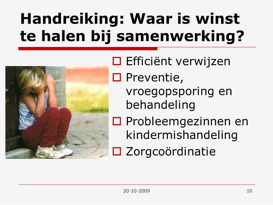 20-10-200910 Handreiking: Waar is winst te halen bij samenwerking?  Efficiënt verwijzen  Preventie, vroegopsporing en behandeling  Probleemgezinnen