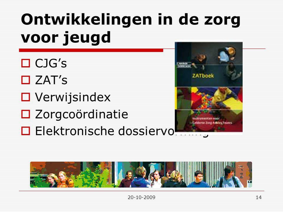 20-10-200914 Ontwikkelingen in de zorg voor jeugd  CJG's  ZAT's  Verwijsindex  Zorgcoördinatie  Elektronische dossiervorming