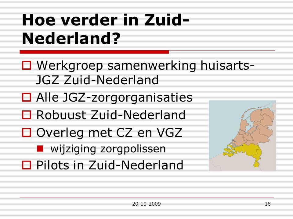 20-10-200918 Hoe verder in Zuid- Nederland?  Werkgroep samenwerking huisarts- JGZ Zuid-Nederland  Alle JGZ-zorgorganisaties  Robuust Zuid-Nederland
