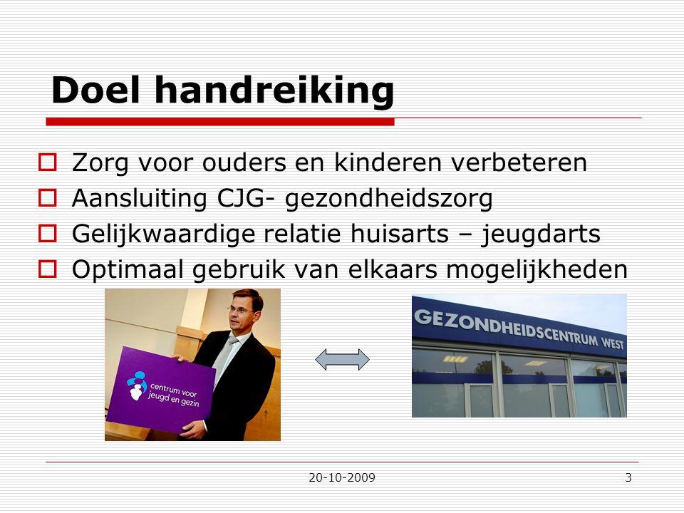 20-10-20093 Doel handreiking  Zorg voor ouders en kinderen verbeteren  Aansluiting CJG- gezondheidszorg  Gelijkwaardige relatie huisarts – jeugdart