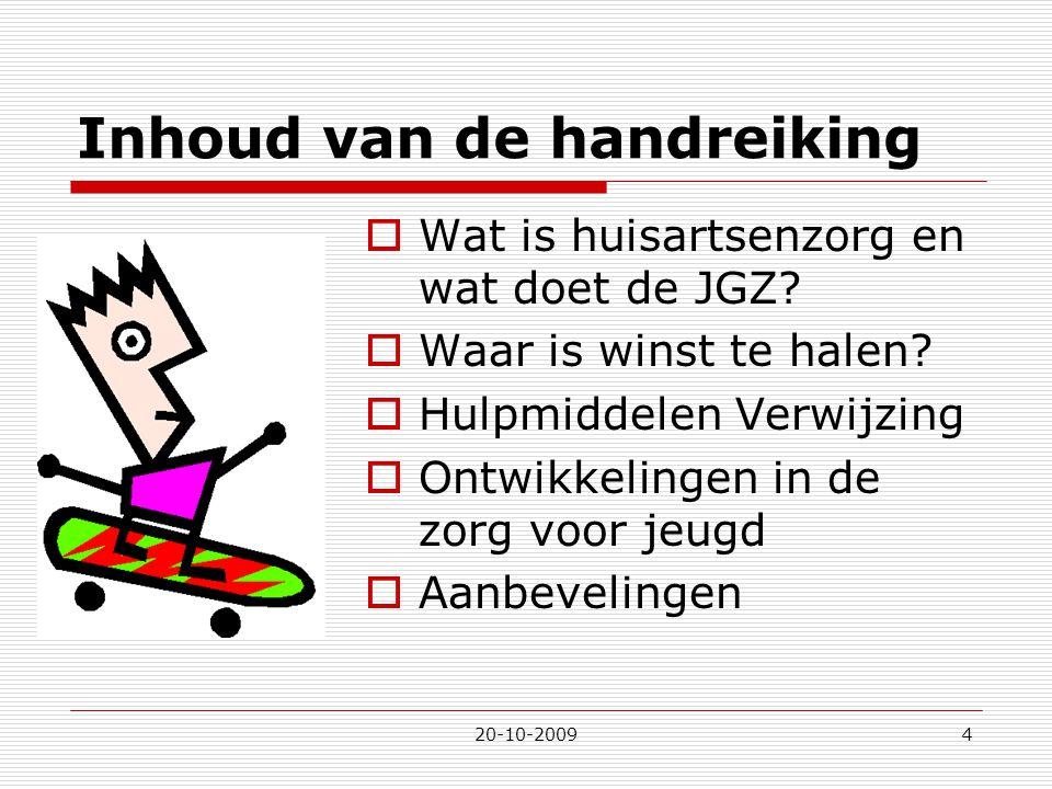 20-10-20094 Inhoud van de handreiking  Wat is huisartsenzorg en wat doet de JGZ?  Waar is winst te halen?  Hulpmiddelen Verwijzing  Ontwikkelingen