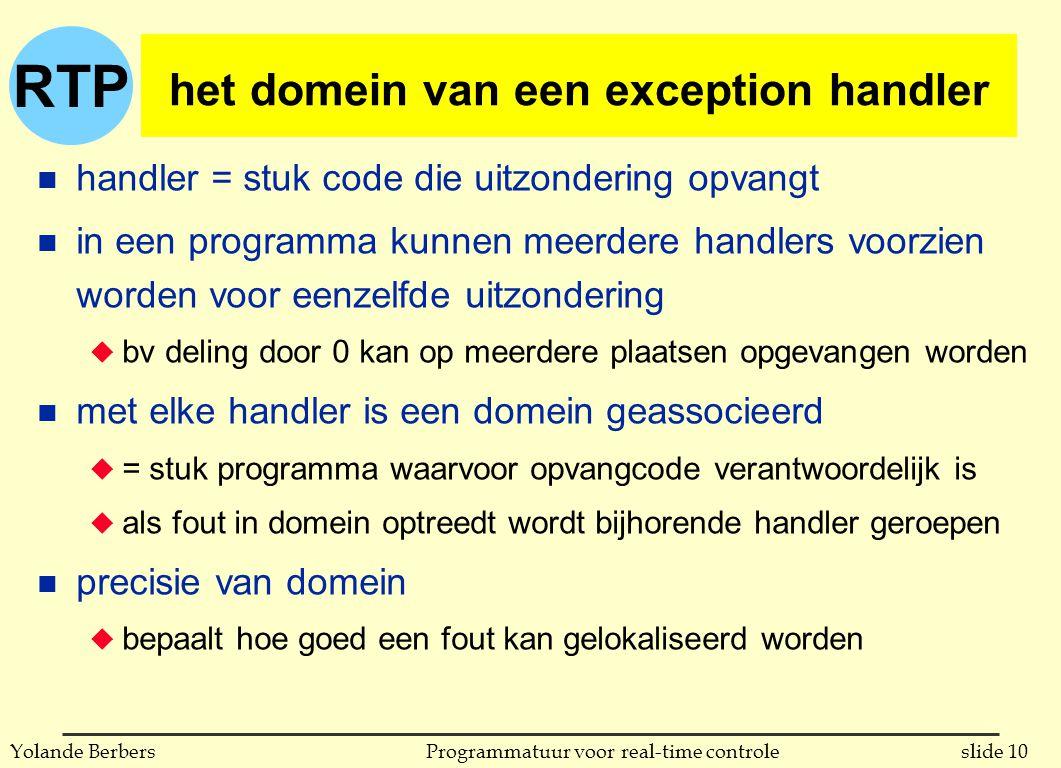 RTP slide 10Programmatuur voor real-time controleYolande Berbers het domein van een exception handler n handler = stuk code die uitzondering opvangt n