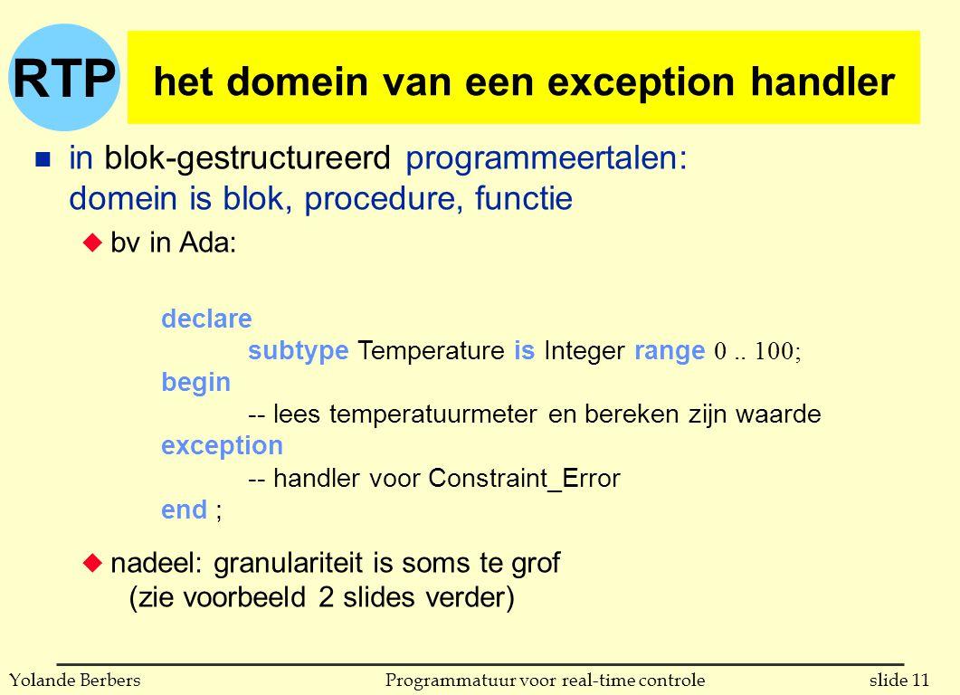 RTP slide 11Programmatuur voor real-time controleYolande Berbers het domein van een exception handler n in blok-gestructureerd programmeertalen: domei