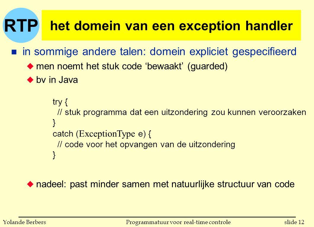 RTP slide 12Programmatuur voor real-time controleYolande Berbers het domein van een exception handler n in sommige andere talen: domein expliciet gesp