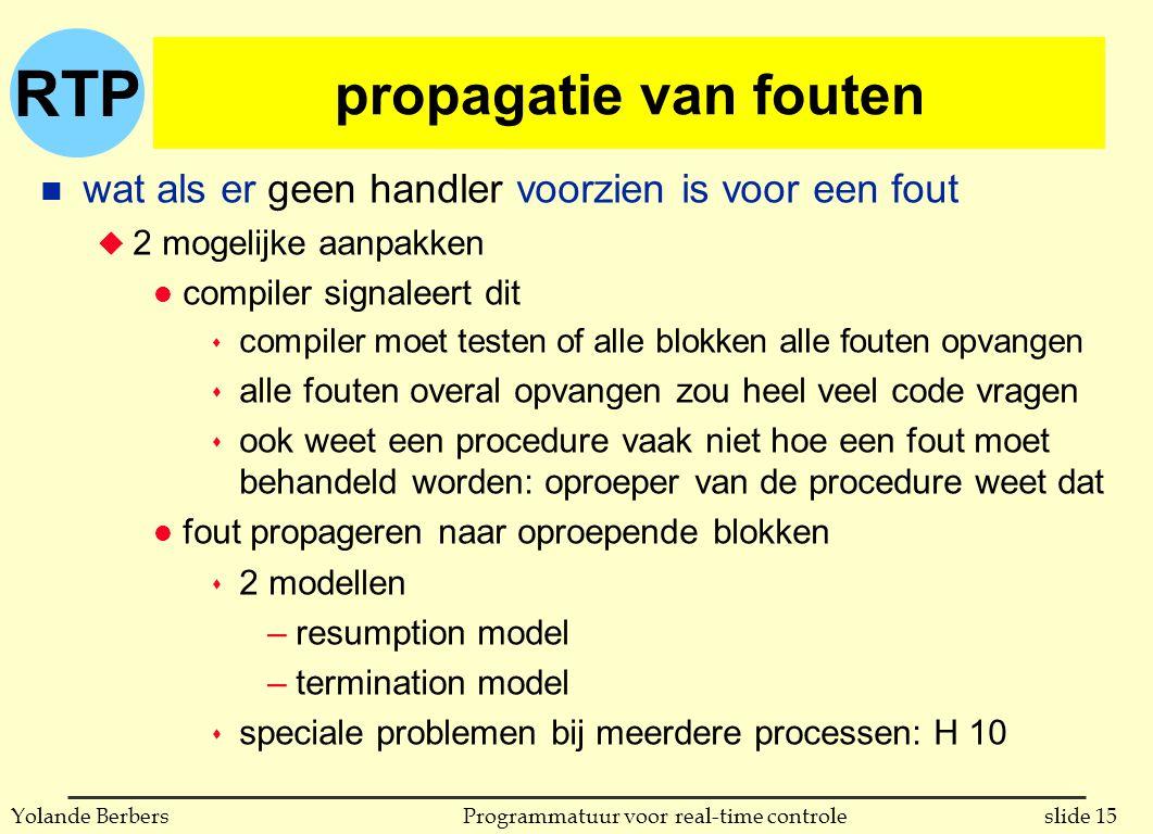 RTP slide 15Programmatuur voor real-time controleYolande Berbers propagatie van fouten n wat als er geen handler voorzien is voor een fout u 2 mogelij
