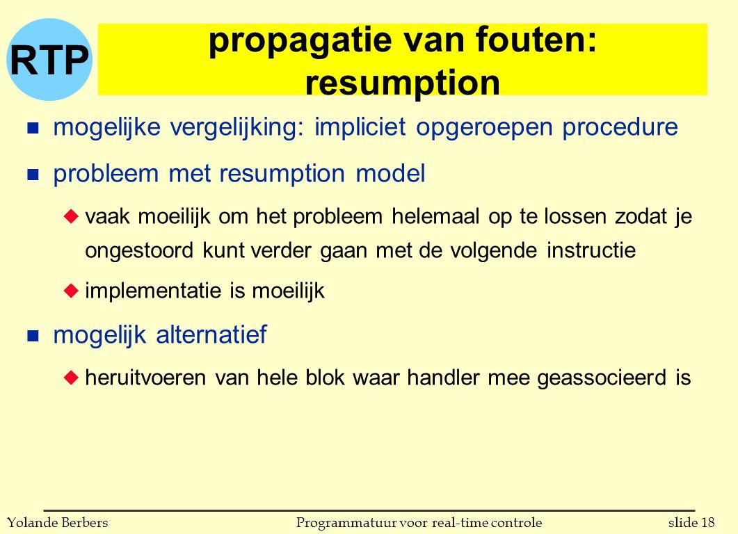 RTP slide 18Programmatuur voor real-time controleYolande Berbers propagatie van fouten: resumption n mogelijke vergelijking: impliciet opgeroepen proc
