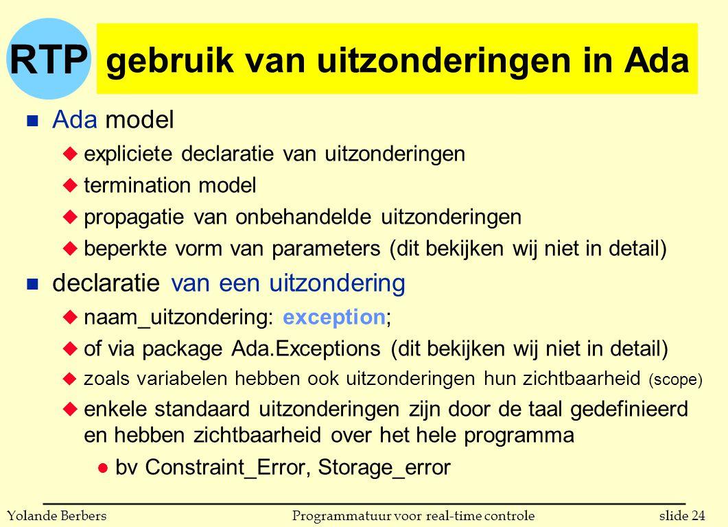RTP slide 24Programmatuur voor real-time controleYolande Berbers gebruik van uitzonderingen in Ada n Ada model u expliciete declaratie van uitzonderin
