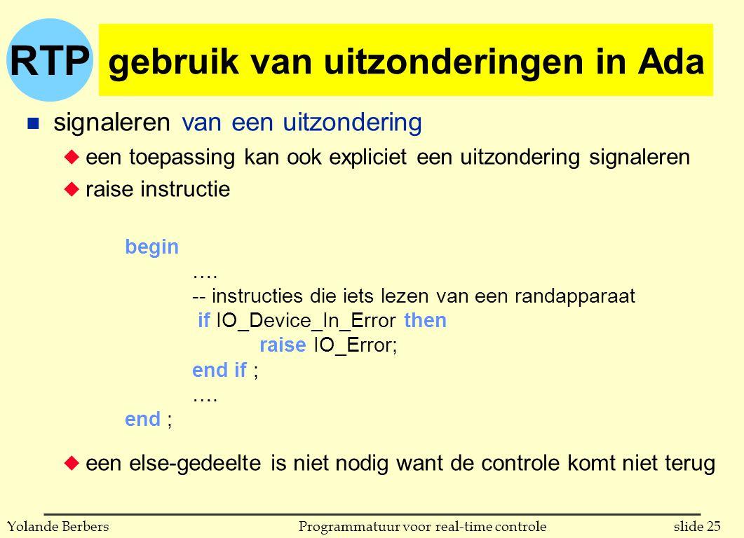 RTP slide 25Programmatuur voor real-time controleYolande Berbers gebruik van uitzonderingen in Ada n signaleren van een uitzondering u een toepassing