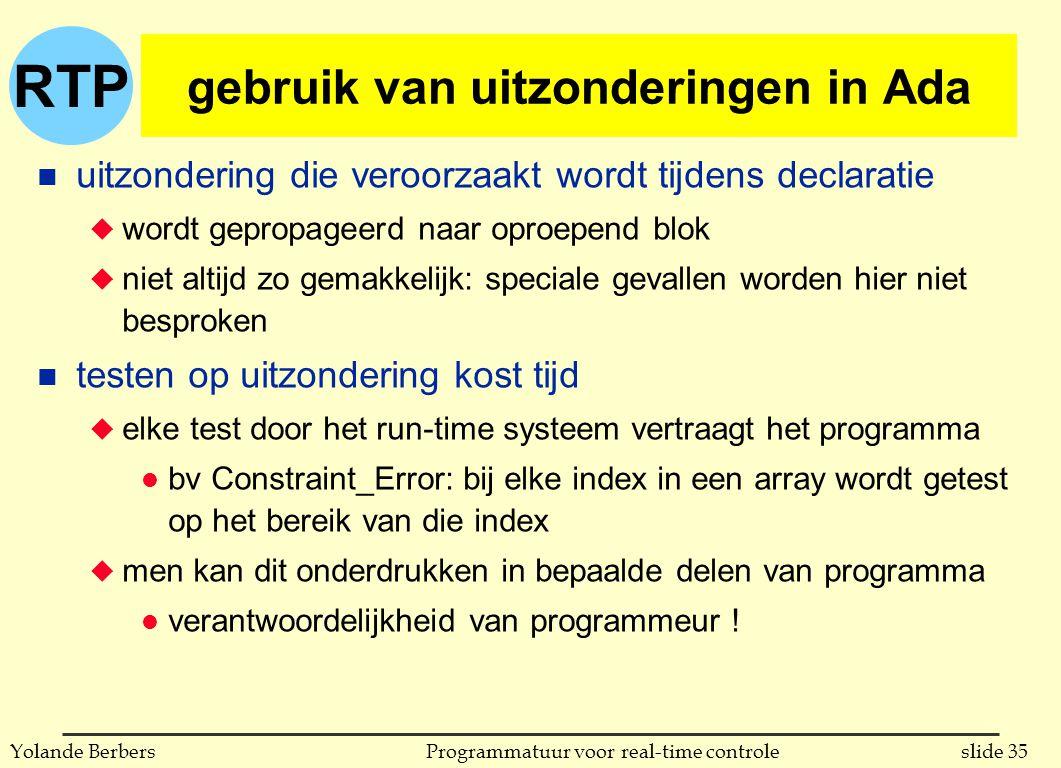 RTP slide 35Programmatuur voor real-time controleYolande Berbers gebruik van uitzonderingen in Ada n uitzondering die veroorzaakt wordt tijdens declar