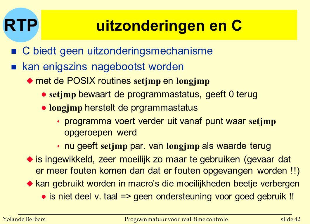RTP slide 42Programmatuur voor real-time controleYolande Berbers uitzonderingen en C n C biedt geen uitzonderingsmechanisme n kan enigszins nagebootst