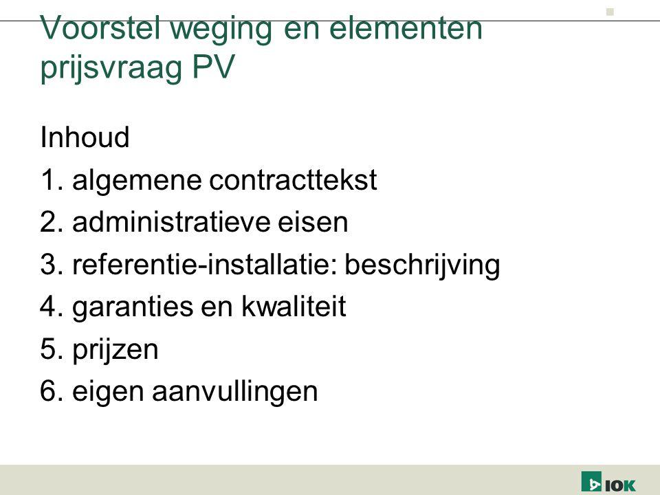 Voorstel weging en elementen prijsvraag PV Inhoud 1. algemene contracttekst 2. administratieve eisen 3. referentie-installatie: beschrijving 4. garant
