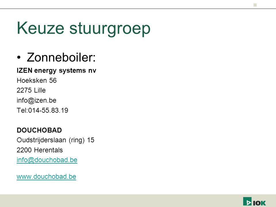 Keuze stuurgroep Zonneboiler: IZEN energy systems nv Hoeksken 56 2275 Lille info@izen.be Tel:014-55.83.19 DOUCHOBAD Oudstrijderslaan (ring) 15 2200 Herentals info@douchobad.be www.douchobad.be
