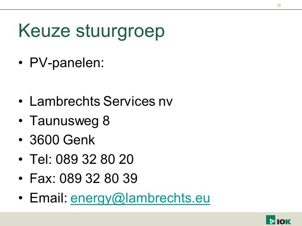 Keuze stuurgroep PV-panelen: Lambrechts Services nv Taunusweg 8 3600 Genk Tel: 089 32 80 20 Fax: 089 32 80 39 Email: energy@lambrechts.euenergy@lambrechts.eu