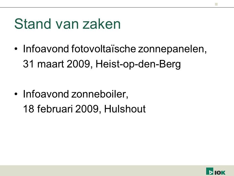 Stand van zaken Infoavond fotovoltaïsche zonnepanelen, 31 maart 2009, Heist-op-den-Berg Infoavond zonneboiler, 18 februari 2009, Hulshout