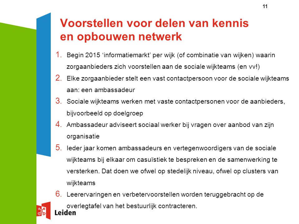 Voorstellen voor delen van kennis en opbouwen netwerk 1. Begin 2015 'informatiemarkt' per wijk (of combinatie van wijken) waarin zorgaanbieders zich v