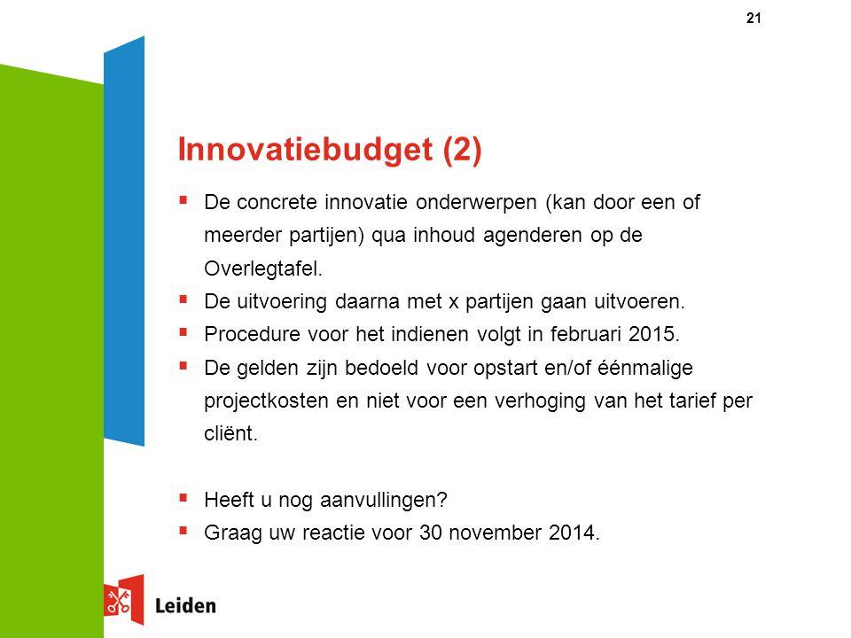 Innovatiebudget (2)  De concrete innovatie onderwerpen (kan door een of meerder partijen) qua inhoud agenderen op de Overlegtafel.  De uitvoering da