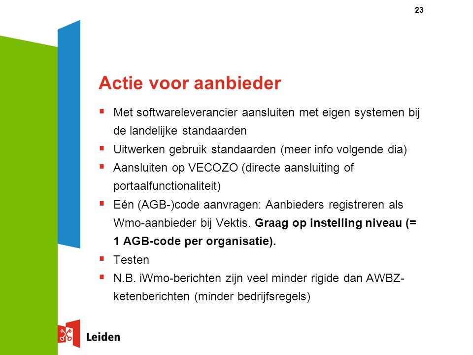 Actie voor aanbieder  Met softwareleverancier aansluiten met eigen systemen bij de landelijke standaarden  Uitwerken gebruik standaarden (meer info volgende dia)  Aansluiten op VECOZO (directe aansluiting of portaalfunctionaliteit)  Eén (AGB-)code aanvragen: Aanbieders registreren als Wmo-aanbieder bij Vektis.