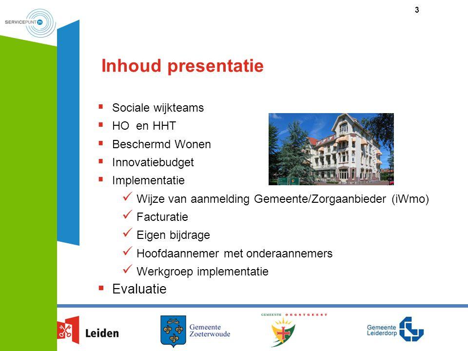 Inhoud presentatie  Sociale wijkteams  HO en HHT  Beschermd Wonen  Innovatiebudget  Implementatie Wijze van aanmelding Gemeente/Zorgaanbieder (iW