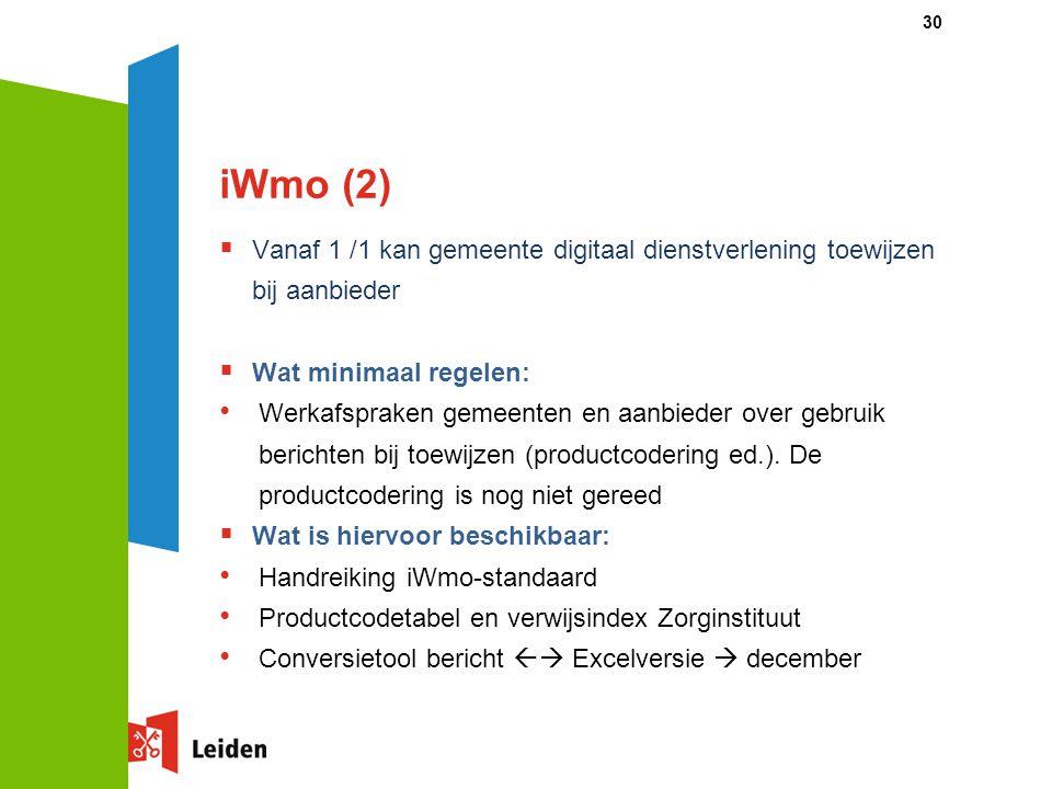 iWmo (2)  Vanaf 1 /1 kan gemeente digitaal dienstverlening toewijzen bij aanbieder  Wat minimaal regelen: Werkafspraken gemeenten en aanbieder over gebruik berichten bij toewijzen (productcodering ed.).