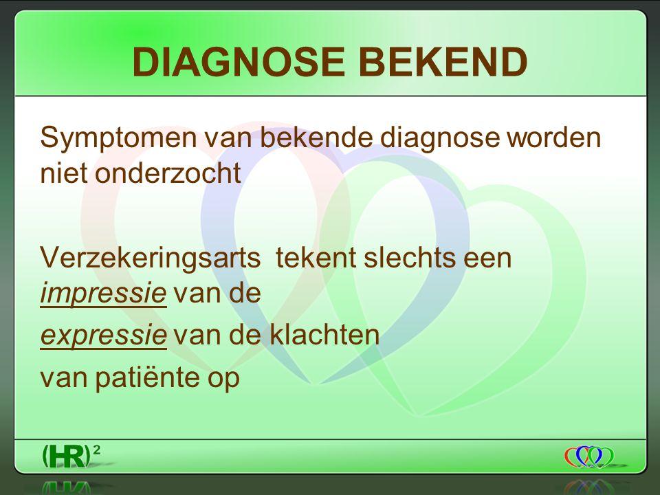 DIAGNOSE BEKEND Symptomen van bekende diagnose worden niet onderzocht Verzekeringsarts tekent slechts een impressie van de expressie van de klachten van patiënte op