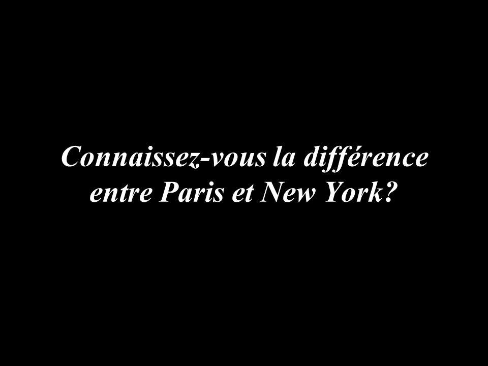 Connaissez-vous la différence entre Paris et New York?