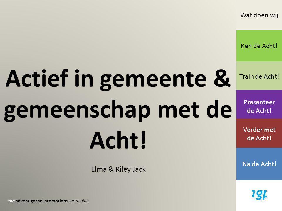 Actief in gemeente & gemeenschap met de Acht. Elma & Riley Jack Wat doen wij Ken de Acht.
