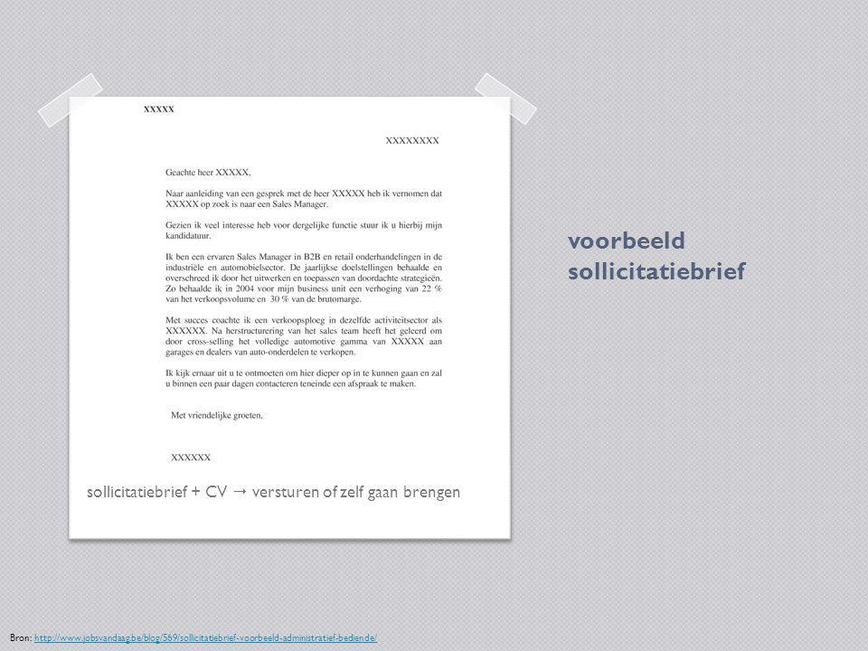 voorbeeld sollicitatiebrief sollicitatiebrief + CV  versturen of zelf gaan brengen Bron: http://www.jobsvandaag.be/blog/569/sollicitatiebrief-voorbee