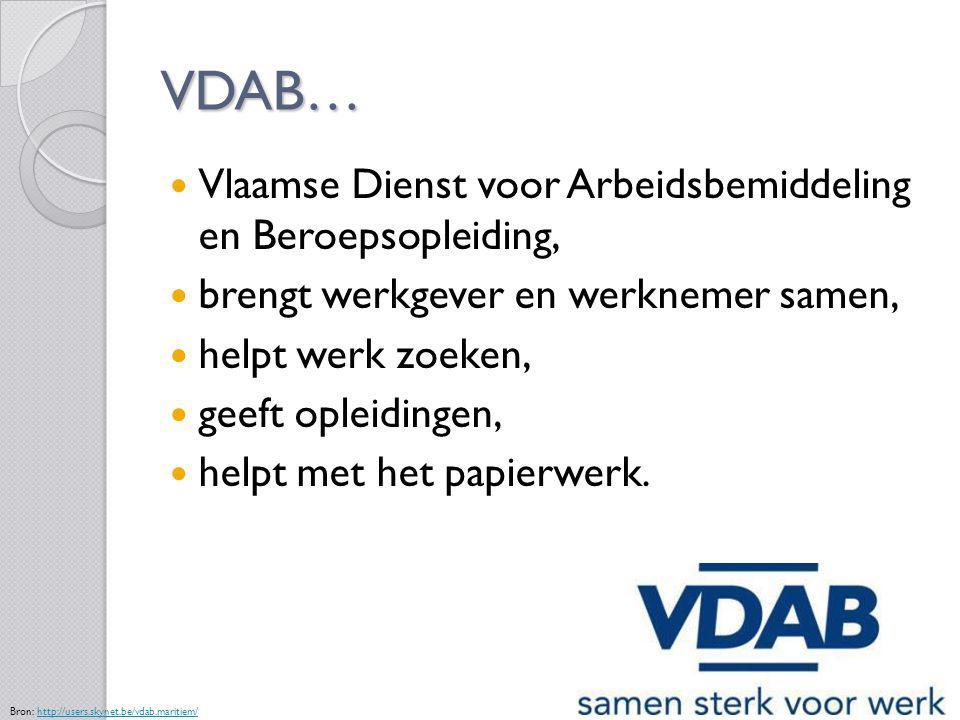 VDAB… Vlaamse Dienst voor Arbeidsbemiddeling en Beroepsopleiding, brengt werkgever en werknemer samen, helpt werk zoeken, geeft opleidingen, helpt met