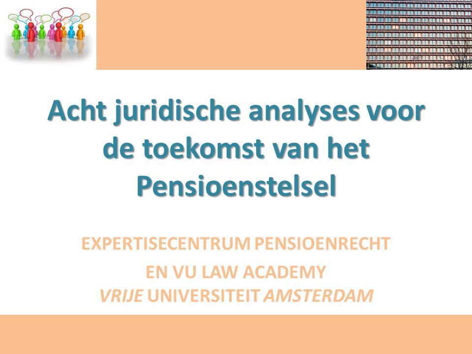 Acht juridische analyses voor de toekomst van het Pensioenstelsel EXPERTISECENTRUM PENSIOENRECHT EN VU LAW ACADEMY VRIJE UNIVERSITEIT AMSTERDAM