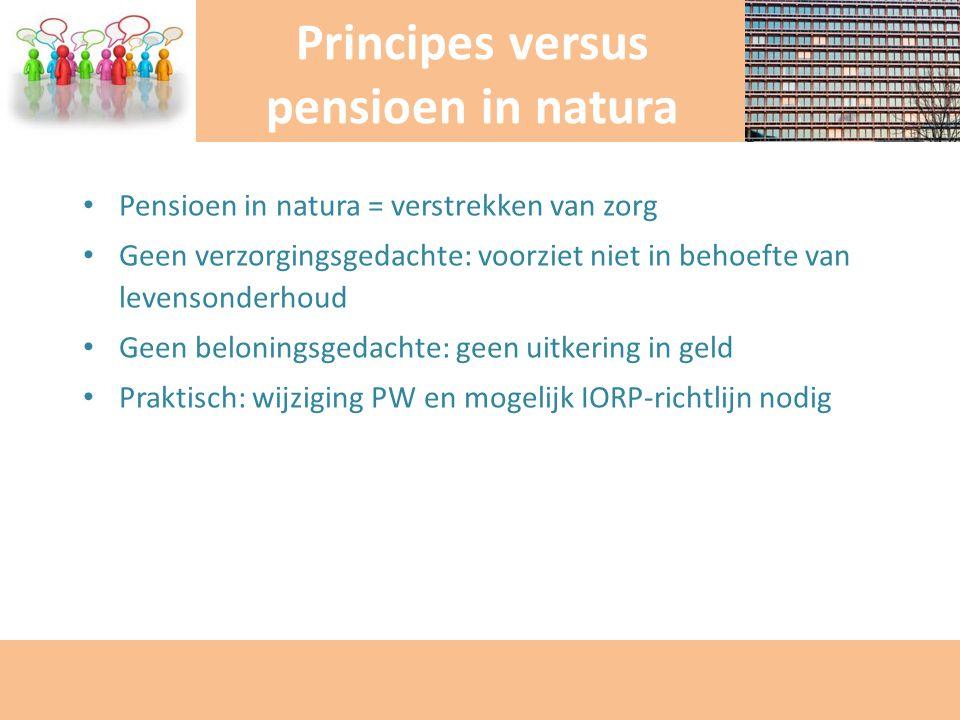 Pensioen in natura = verstrekken van zorg Geen verzorgingsgedachte: voorziet niet in behoefte van levensonderhoud Geen beloningsgedachte: geen uitkeri