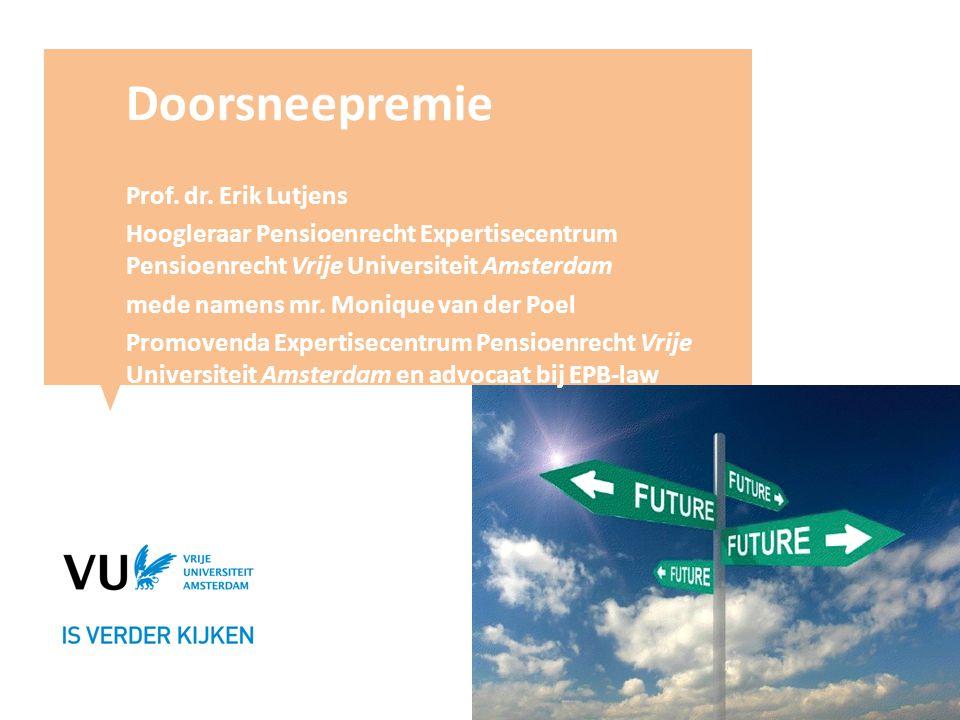 Doorsneepremie Prof. dr. Erik Lutjens Hoogleraar Pensioenrecht Expertisecentrum Pensioenrecht Vrije Universiteit Amsterdam mede namens mr. Monique van