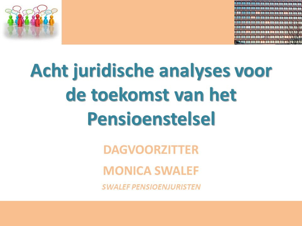 Acht juridische analyses voor de toekomst van het Pensioenstelsel DAGVOORZITTER MONICA SWALEF SWALEF PENSIOENJURISTEN