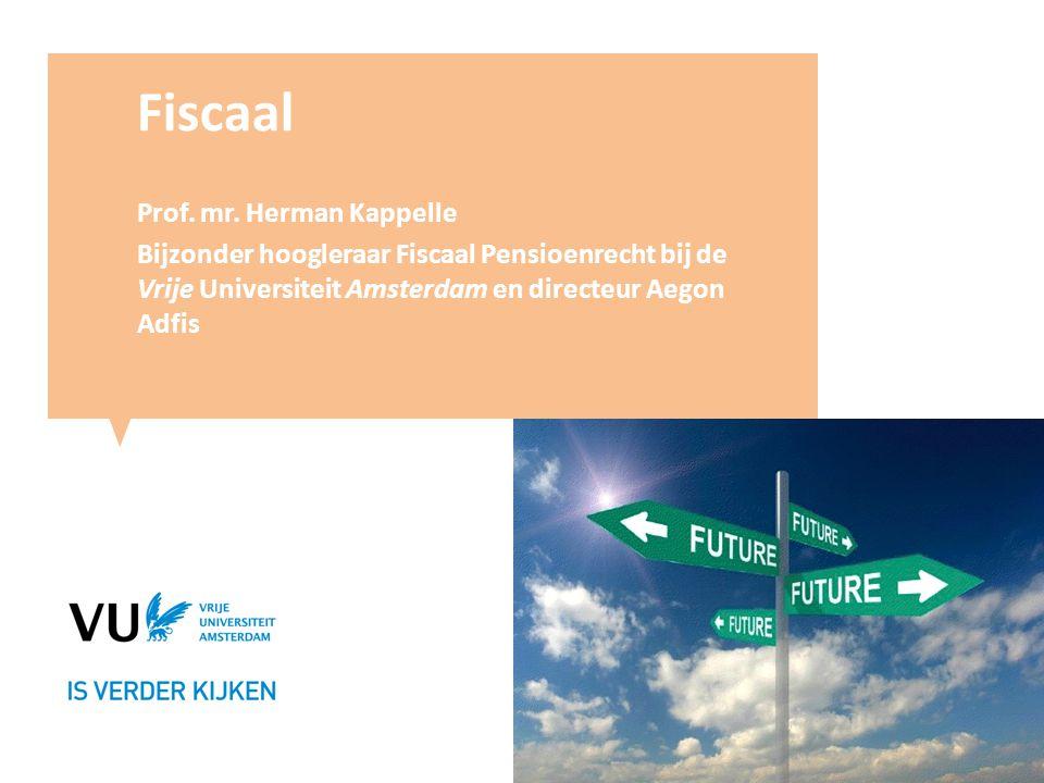 Fiscaal Prof. mr. Herman Kappelle Bijzonder hoogleraar Fiscaal Pensioenrecht bij de Vrije Universiteit Amsterdam en directeur Aegon Adfis