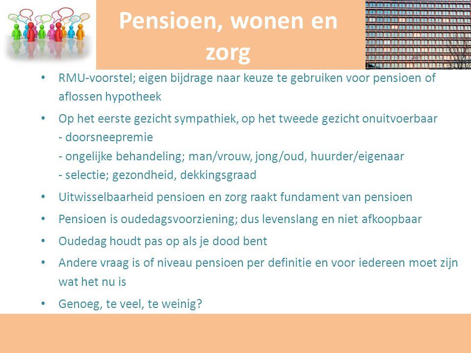 RMU-voorstel; eigen bijdrage naar keuze te gebruiken voor pensioen of aflossen hypotheek Op het eerste gezicht sympathiek, op het tweede gezicht onuit
