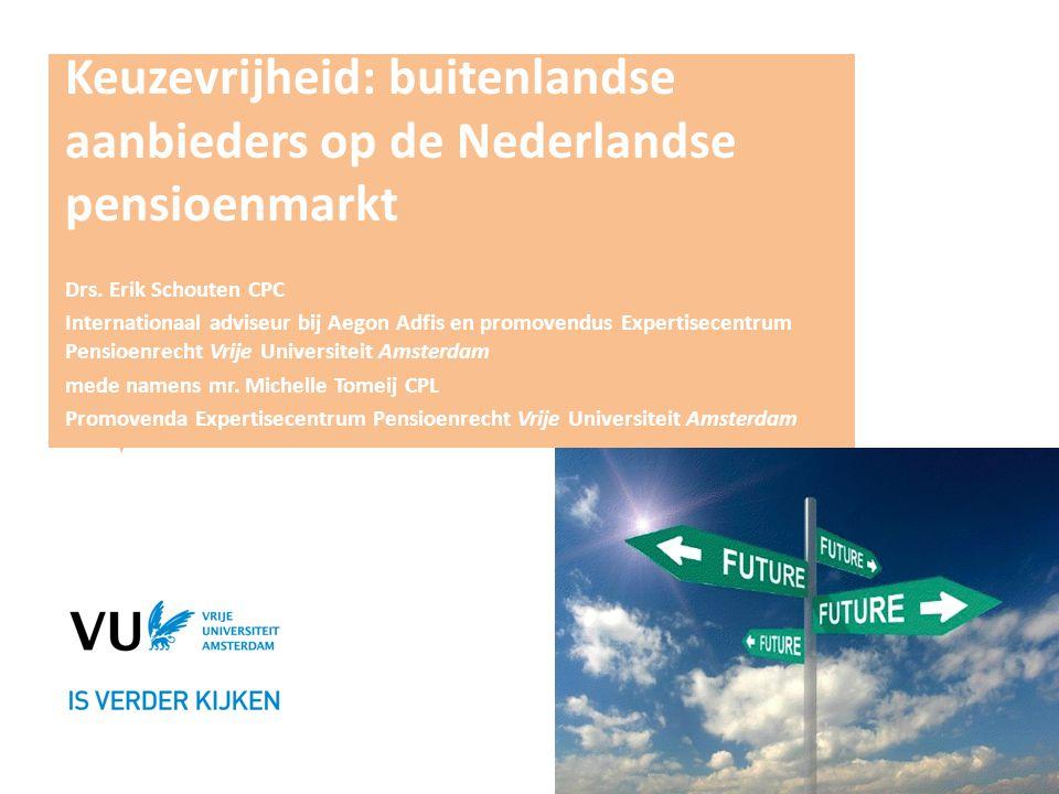 Keuzevrijheid: buitenlandse aanbieders op de Nederlandse pensioenmarkt Drs. Erik Schouten CPC Internationaal adviseur bij Aegon Adfis en promovendus E