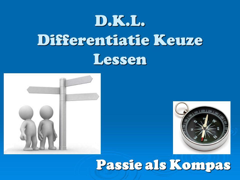 D.K.L. Differentiatie Keuze Lessen Passie als Kompas