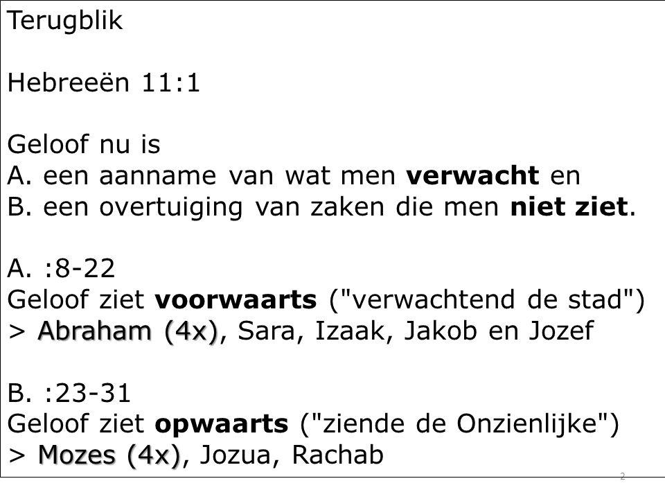 2 Terugblik Hebreeën 11:1 Geloof nu is A. een aanname van wat men verwacht en B.