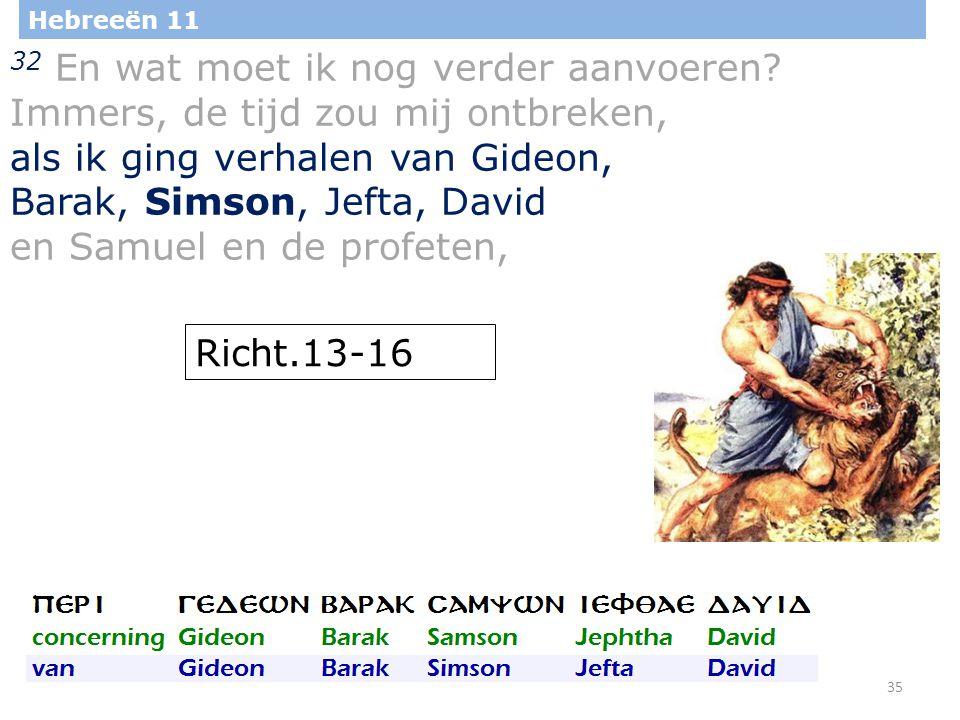 35 Hebreeën 11 32 En wat moet ik nog verder aanvoeren.