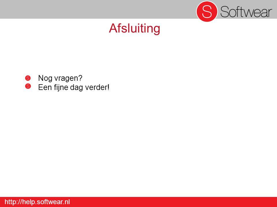 http://help.softwear.nl Afsluiting Nog vragen Een fijne dag verder!