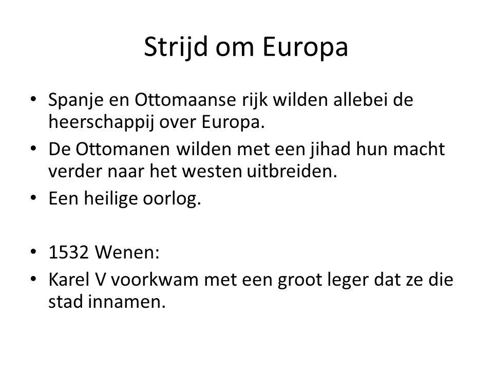 Strijd om Europa Spanje en Ottomaanse rijk wilden allebei de heerschappij over Europa. De Ottomanen wilden met een jihad hun macht verder naar het wes