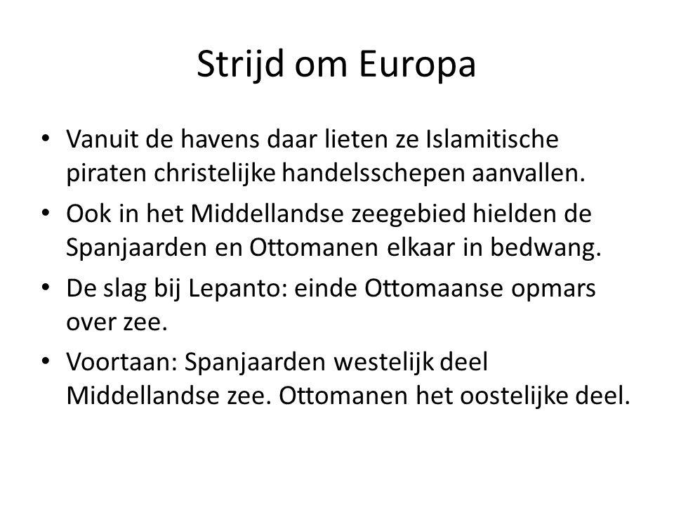 Strijd om Europa Vanuit de havens daar lieten ze Islamitische piraten christelijke handelsschepen aanvallen. Ook in het Middellandse zeegebied hielden
