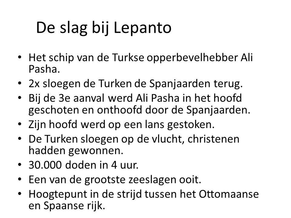 De slag bij Lepanto Het schip van de Turkse opperbevelhebber Ali Pasha. 2x sloegen de Turken de Spanjaarden terug. Bij de 3e aanval werd Ali Pasha in