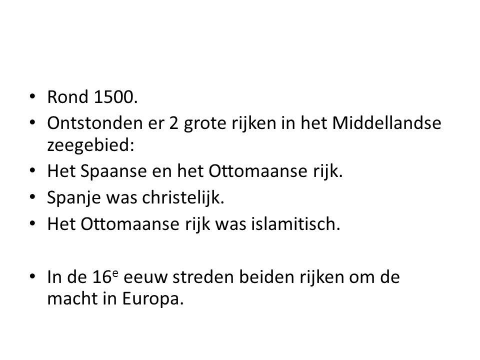 Rond 1500. Ontstonden er 2 grote rijken in het Middellandse zeegebied: Het Spaanse en het Ottomaanse rijk. Spanje was christelijk. Het Ottomaanse rijk