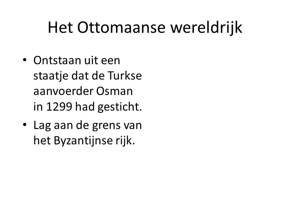 Het Ottomaanse wereldrijk Ontstaan uit een staatje dat de Turkse aanvoerder Osman in 1299 had gesticht. Lag aan de grens van het Byzantijnse rijk.