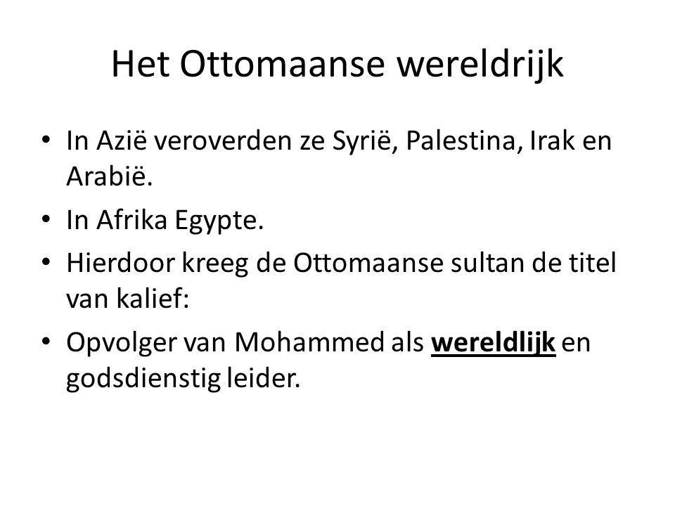Het Ottomaanse wereldrijk In Azië veroverden ze Syrië, Palestina, Irak en Arabië. In Afrika Egypte. Hierdoor kreeg de Ottomaanse sultan de titel van k
